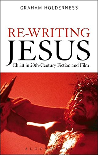 Re-Writing Jesus: Christ in 20th-Century Fiction and Film: Holderness, Graham