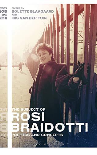 9781472573353: The Subject of Rosi Braidotti: Politics and Concepts