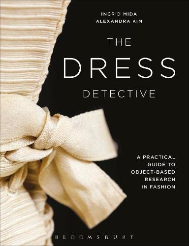 9781472573971: The Dress Detective: A Practical Guide to Object-Based Research in Fashion