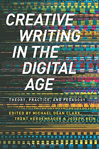 9781472574084: Creative Writing in the Digital Age: Theory, Practice, and Pedagogy