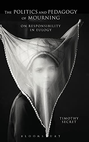 9781472575142: The Politics and Pedagogy of Mourning: On Responsibility in Eulogy (Bloomsbury Studies in Continental Philosophy)