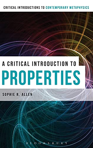 9781472575609: A Critical Introduction to Properties (Bloomsbury Critical Introductions to Contemporary Metaphysics)