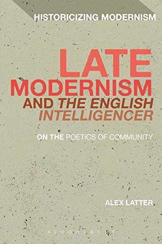 Late Modernism and The English Intelligencer: On the Poetics of Community (Historicizing Modernism)...
