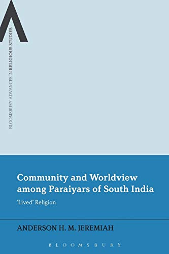 Community and Worldview among Paraiyars of South India: 'Lived' Religion (Bloomsbury ...