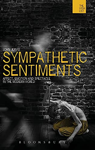 9781472576378: Sympathetic Sentiments: Affect, Emotion and Spectacle in the Modern World (The Wish List: the Warwick Interdiciplinary Studies in the Humanities)