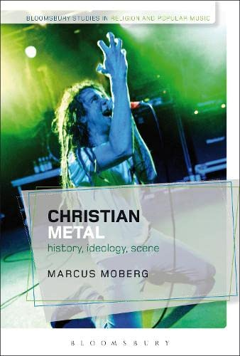 Christian Metal: History, Ideology, Scene (Bloomsbury Studies in Religion and Popular Music): ...