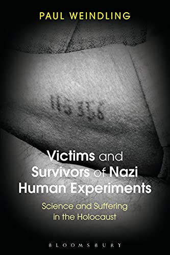 9781472579935: Victims and Survivors of Nazi Human Experiments: Science and Suffering in the Holocaust