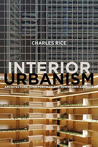 9781472581198: Interior Urbanism: Architecture, John Portman and Downtown America
