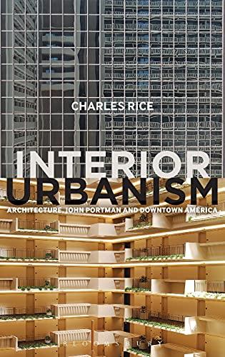 9781472581204: Interior Urbanism: Architecture, John Portman and Downtown America