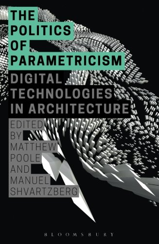 9781472581655: The Politics of Parametricism: Digital Technologies in Architecture