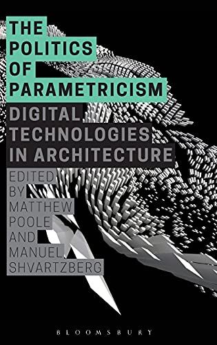 9781472581662: The Politics of Parametricism: Digital Technologies in Architecture