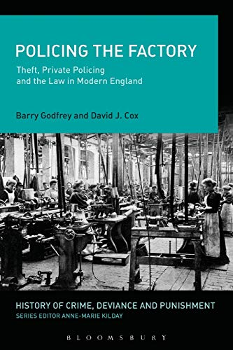 9781472581709: Policing the Factory: Theft, Private Policing And The Law In Modern England (History of Crime, Deviance and Punishment)