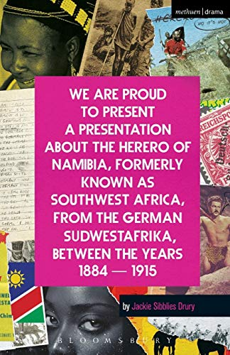 9781472585097: We Are Proud To Present a Presentation About the Herero of Namibia, Formerly Known as Southwest Africa, From the German Sudwestafrika, Between the Years 1884 - 1915 (Modern Plays)