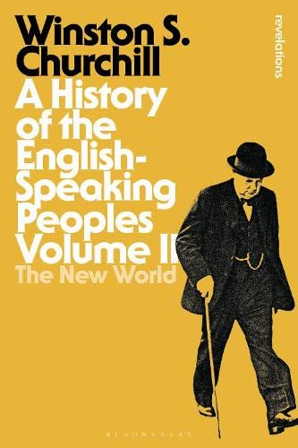 A History of the English-Speaking Peoples Volume II: The New World (Bloomsbury Revelations): ...