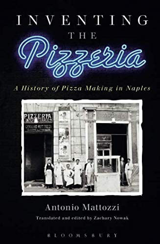 9781472586162: Inventing the Pizzeria: A History of Pizza Making in Naples