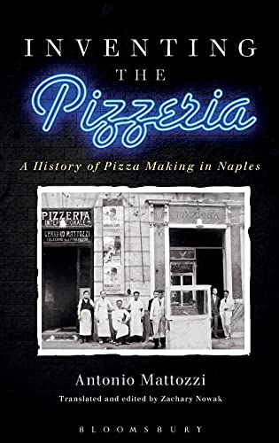 Inventing the Pizzeria: A History of Pizza Making in Naples (Hardback): Antonio Mattozzi