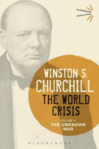 The World Crisis (Volume 5: The Unknown: Winston S. Churchill