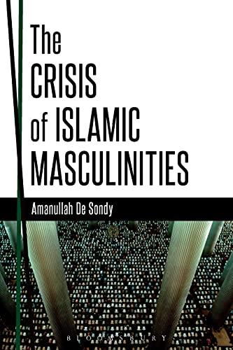 The Crisis of Islamic Masculinities: De Sondy, Amanullah