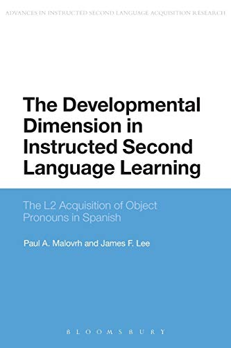 9781472587978: The Developmental Dimension in Instructed Second Language Learning: The L2 Acquisition of Object Pronouns in Spanish (Advances in Instructed Second Language Acquisition Research)