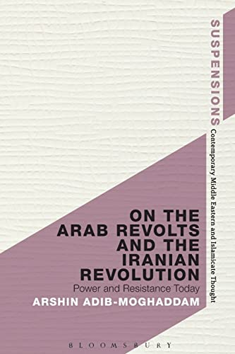On the Arab Revolts and the Iranian Revolution: Power and Resistance Today (Suspensions: ...