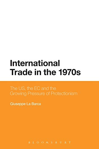 9781472589330: International Trade in the 1970s: The Us, The Ec And The Growing Pressure Of Protectionism