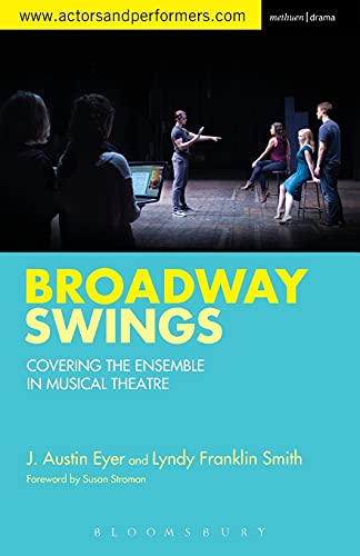 Broadway Swings: Covering the Ensemble in Musical Theatre: Smith, Lyndy Franklin, Eyer, J. Austin