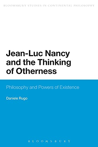 9781472591302: Jean-Luc Nancy and the Thinking of Otherness: Philosophy and Powers of Existence (Bloomsbury Studies in Continental Philosophy)