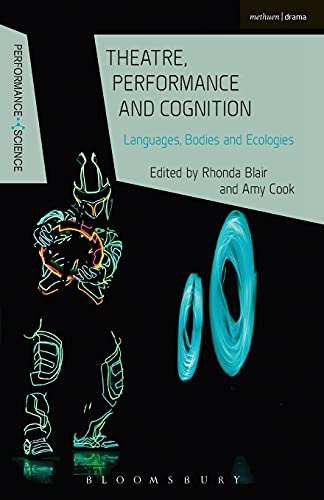 9781472591784: Theatre, Performance and Cognition: Languages, Bodies and Ecologies (Performance and Science: Interdisciplinary Dialogues)
