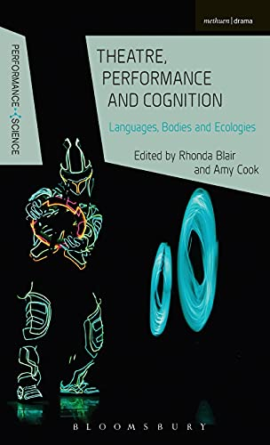 9781472591791: Theatre, Performance and Cognition: Languages, Bodies and Ecologies (Performance and Science: Interdisciplinary Dialogues)
