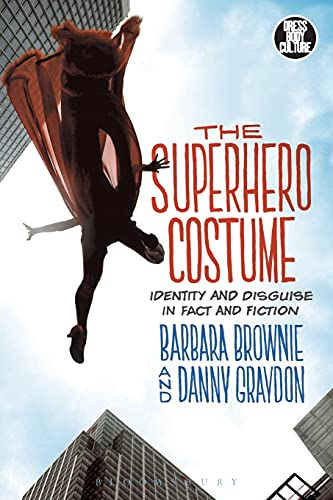 The Superhero Costume: Identity and Disguise in: Brownie, Barbara/ Graydon,