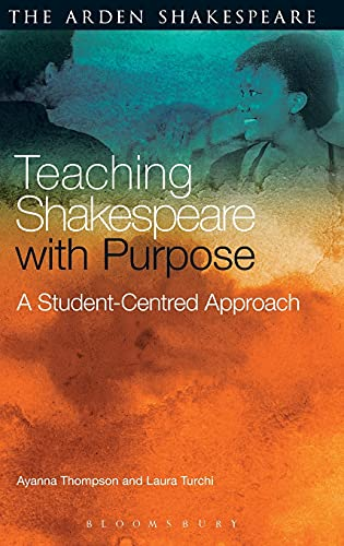 Teaching Shakespeare with Purpose: A Student-Centred Approach: Thompson, Ayanna; Turchi, Laura