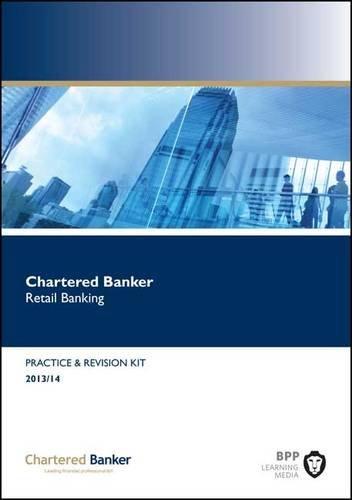 Chartered Banker Retail Banking : Revision Kit: BPP Learning Media