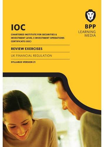 IOC UK Financial Regulation Syllabus Version 21: Review Exercises: BPP Learning Media