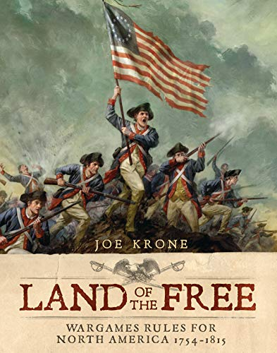 Land of the Free: Wargames Rules for North America 1754-1815: Krone, Joe