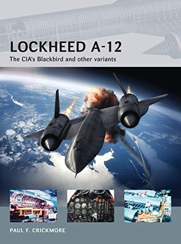 9781472801135: Lockheed A-12: The CIA's Blackbird and other variants (Air Vanguard)