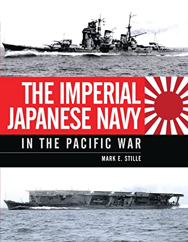 THE IMPERIAL JAPANESE NAVY IN THE PACIFIC WAR: Mark Stille