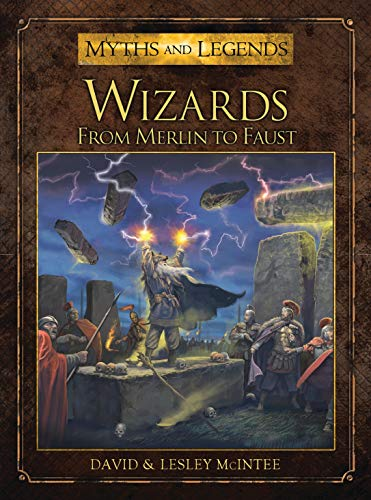 Wizards: From Merlin to Faust (Myths and Legends): McIntee, David; McIntee, Lesley