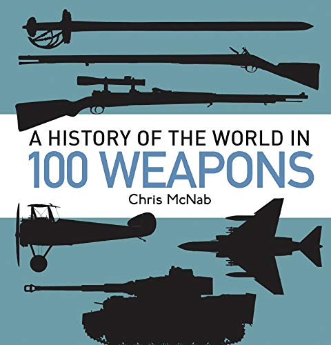9781472803467: A History of the World in 100 Weapons (General Military)