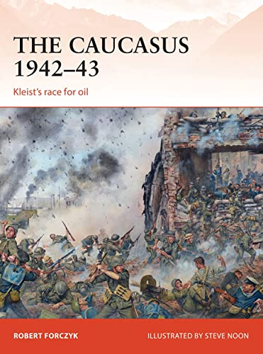 9781472805836: The Caucasus 1942–43: Kleist's race for oil (Campaign)