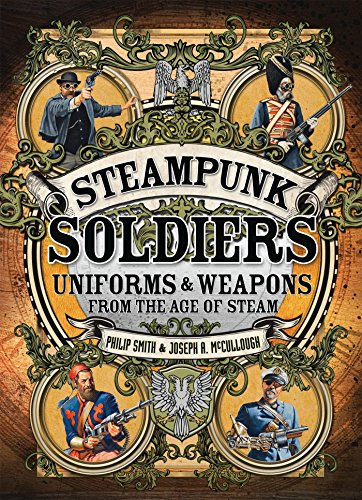 9781472807021: Steampunk Soldiers: Uniforms & Weapons from the Age of Steam (Dark Osprey)