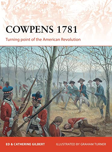 Cowpens 1781: Turning point of the American Revolution (Campaign): Gilbert, Oscar E.; Gilbert, ...