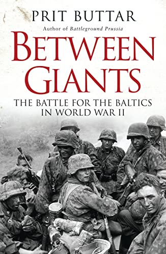9781472807496: Between Giants: The Battle for the Baltics in World War II (General Military)