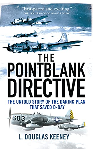 9781472807502: The Pointblank Directive: The Untold Story of the Daring Plan that Saved D-Day (General Military)