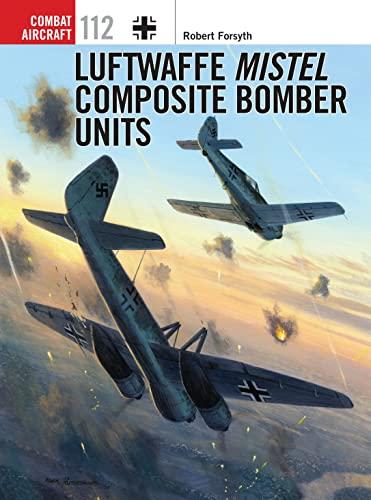 9781472808462: Luftwaffe Mistel Composite Bomber Units (Combat Aircraft)