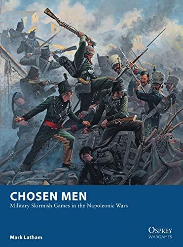 Chosen Men: Military Skirmish Games in the Napoleonic Wars (Osprey Wargames): Latham, Mark