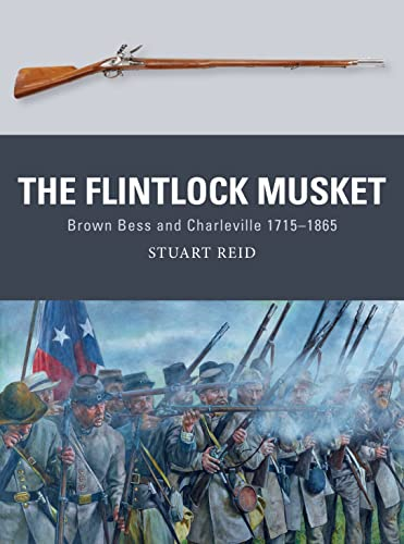 9781472810953: The Flintlock Musket: Brown Bess and Charleville 1715–1865 (Weapon)