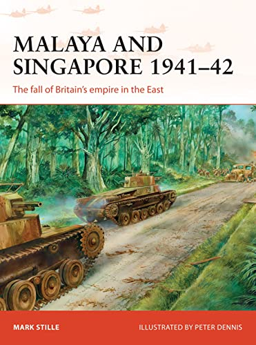 Malaya and Singapore 1941-42: The fall of: Mark Stille