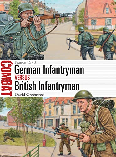 German Infantryman vs British Infantryman: France 1940 (Combat): David Greentree