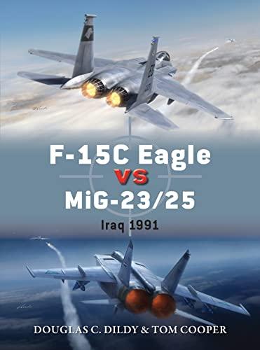 F-15C Eagle vs MiG-23/25: Iraq 1991 (Duel): Dildy, Doug, Cooper,