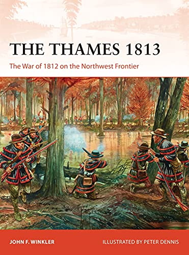 The Thames 1813: The War of 1812 on the Northwest Frontier (Campaign): John F. Winkler